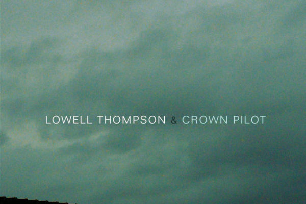 "Lowell Thompson & Crown Pilot - ""Pauses"""